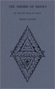 Moses Gaster - The Sword of Moses: An Ancient Book of Magic