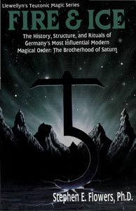S. Edred Flowers - Fire & Ice: Magical Teachings of Germany's Greatest Secret Occult Order