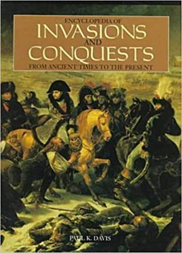 Encyclopedia of Invasions and Conquests from Ancient Times to the Present