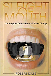Robert Dilts  - Sleight of Mouth: The Magic of Conversational Belief Change