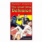 Aleister Crowley - The Great Drug Delusion