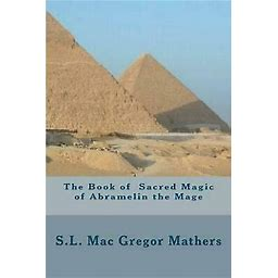 Book of the Sacred Magic of Abramelin the Mage, translated by S L  Mathers