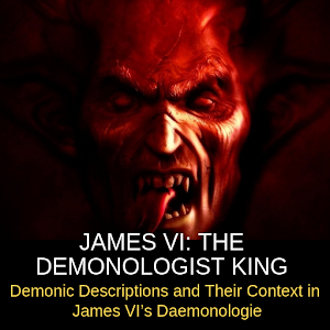 James Vi: The Demonologist King Demonic Descriptions And Their Context In James Vi'S Daemonologie