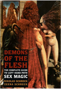 Nikolas Schreck - Demons of the Flesh: The Complete Guide to Left Hand Path Sex Magic