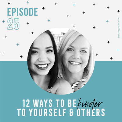 EP. 25 Twelve Ways To Be Kinder To Yourself & Others