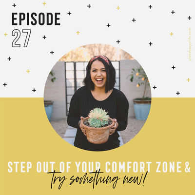 EP. 27 Step Out Of Your Comfort Zone: Try Something New!