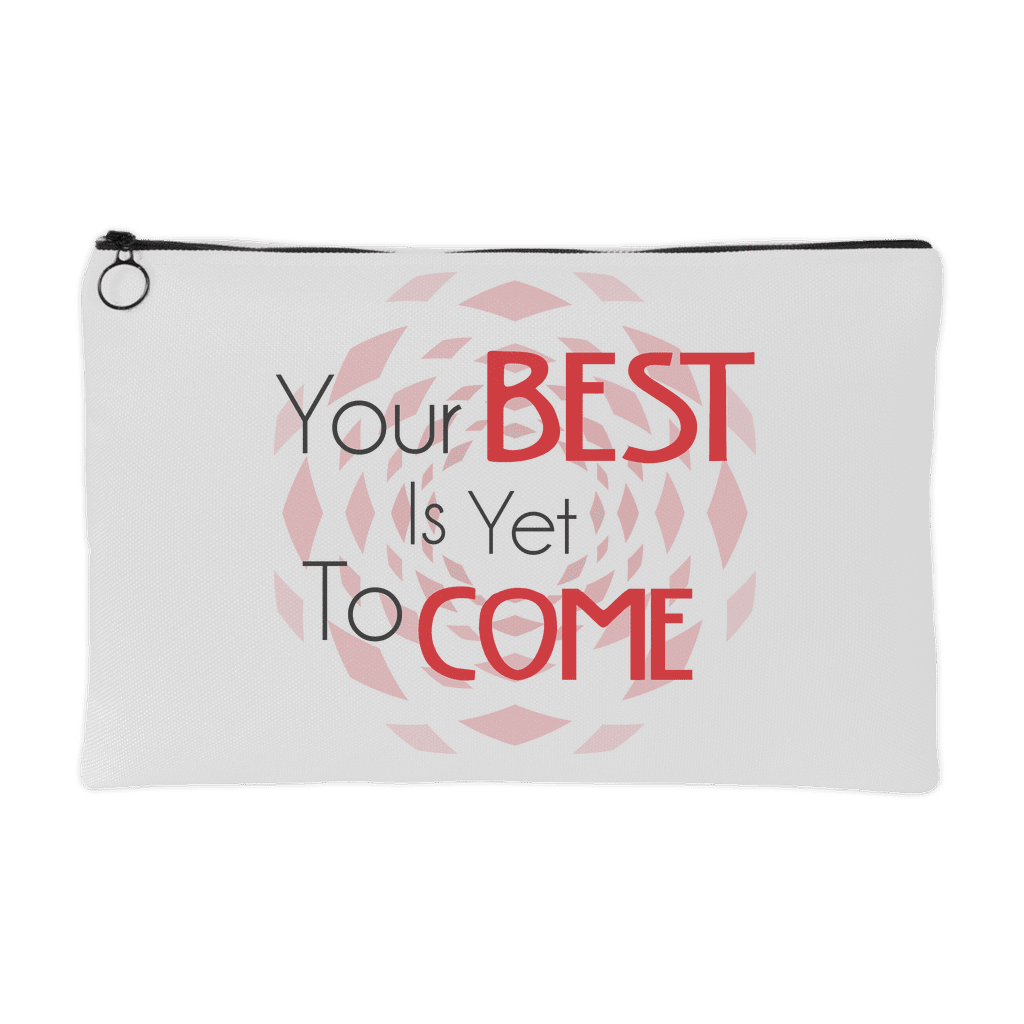 Your Best Is Yet To Come Accessory Pouch