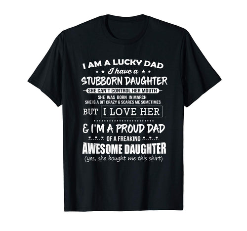 Lucky dad have a stubborn daughter was born in March Tee