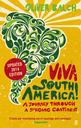 Viva South America! by Oliver Balch