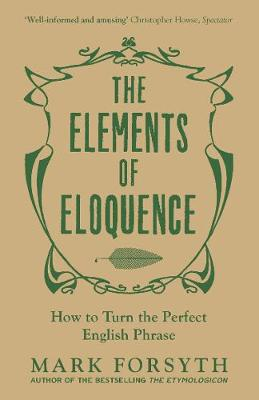 The Elements of Eloquence by Mark Forsyth