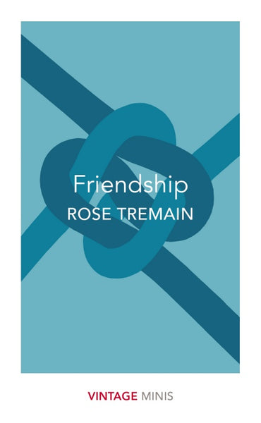 Friendship by Rose Tremain