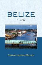 Load image into Gallery viewer, Belize: A Novel