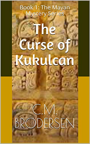 The Curse of Kukulcan: Book 1: The Mayan Mystery Series