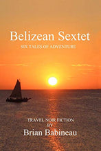 Load image into Gallery viewer, Belizean Sextet: Six Tales of Adventure