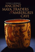 Load image into Gallery viewer, Ancient Maya Traders of Ambergris Caye (Caribbean Archaeology and Ethnohistory)