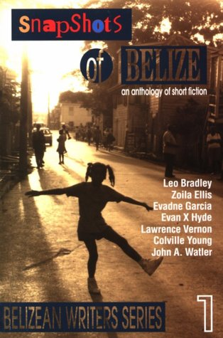 Snapshots Of Belize, an anthology of short fiction