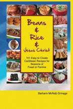 Load image into Gallery viewer, Beans and Rice and Jesus Christ: 101 Easy to Create Caribbean Recipes for Seasons of Feast or Famine