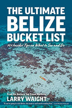 Load image into Gallery viewer, The Ultimate Belize Bucket List by Larry Waight