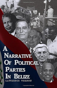 A Narrative of Political Parties in Belize by Lawrence Vernon