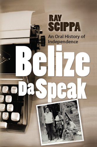 Belize Da Speak: An Oral History of Independence
