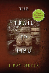 The Trail to Tipu: Terror in the Jungles of Belize