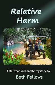 Relative Harm: A Belizean Mennonite mystery (M&M Belize Mystery Book 3)
