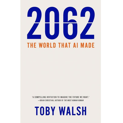Toby Walsh - 2062: The World that AI Made (Signed)