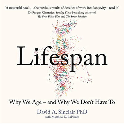 David Sinclair - Lifespan: Why We Age - and Why We Don't have To