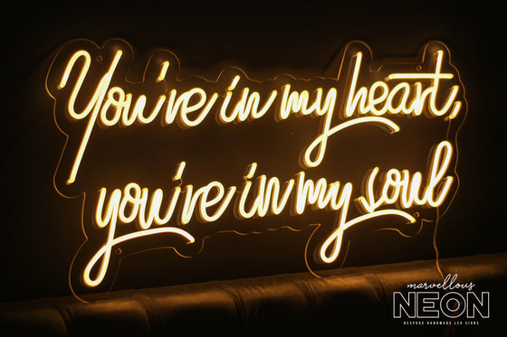 You're In My Heart, You're In My Soul Led Sign - Marvellous Neon