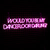 'Would you be my dance floor darling' Neon Sign - Marvellous Neon