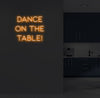 Dance On The Table Neon Sign - Marvellous Neon