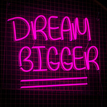 Dream Bigger Neon Sign - Next Day Delivery
