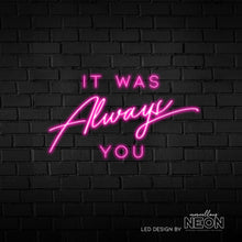 It Was Always You Neon Sign - Marvellous Neon