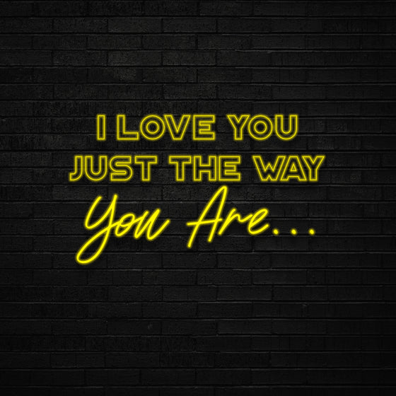 I Love You Just The Way You Are Led Sign - Marvellous Neon