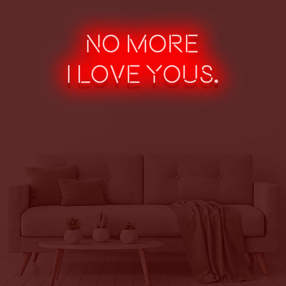 No More I Love Yous Neon Sign - Marvellous Neon