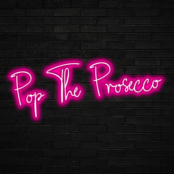 Pop The Prosecco Led Sign - Marvellous Neon