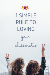 1 Simple Rule to Loving Your Classmates