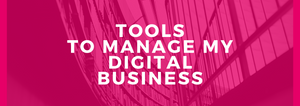 TOOLS TO MANAGE MY DIGITAL BUSINESS 🔧
