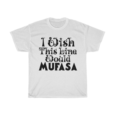 I Wish This Line Would MUFASA T-Shirt