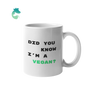 Did You Know I'm A Vegan? | Funny Vegan Mug