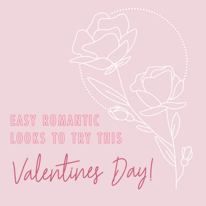 Easy Romantic Looks To Try This Valentines Day