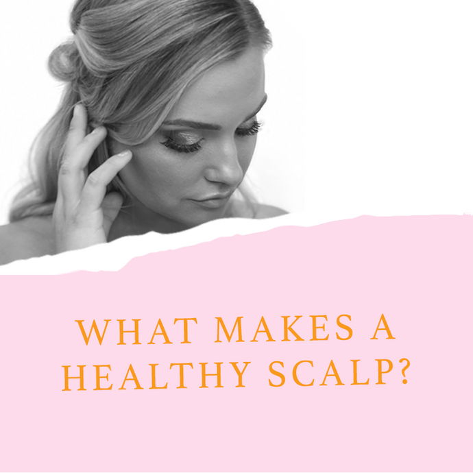 What Makes A Healthy Scalp?