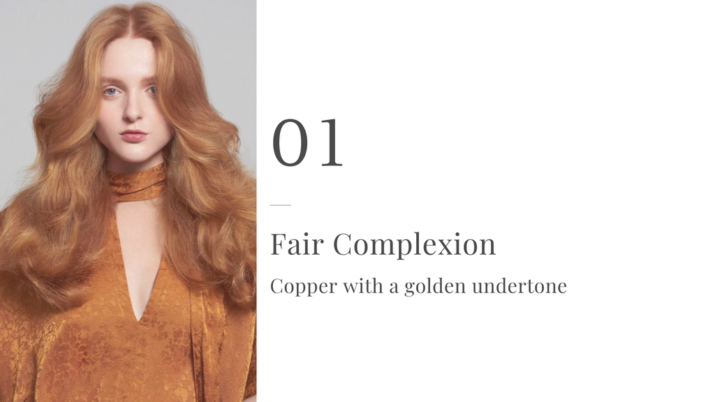 1. Fair Complexion - Copper with a golden undertone