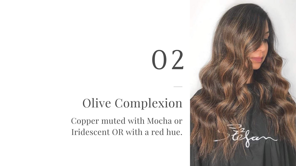 Olive Complexion - Copper muted with Mocha or Iridescent OR with a red hue