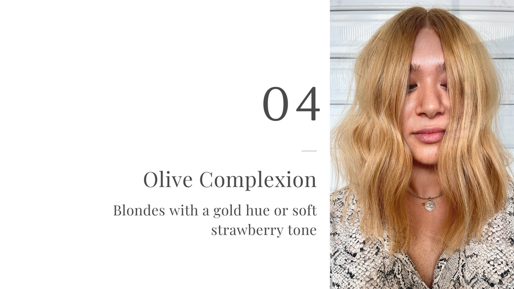 Olive Complexion - Blondes with a gold hue or soft strawberry tone