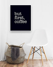 Load image into Gallery viewer, But first, coffee print. Black and white Coffee print