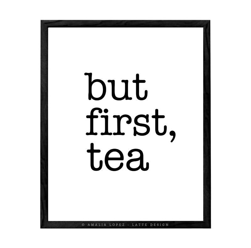 But first, tea print. Black and white Coffee print
