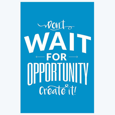 Don't Wait for Opportunity Create It Motivational Posters