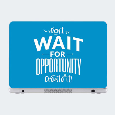 Don't Wait for Opportunity Create It Motivational Laptop Skin Online