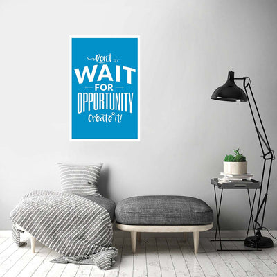 dont-wait-for-opportunity-create-it